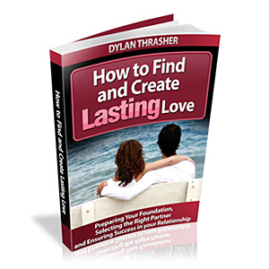 How to Find and Create Lasting Love - Relationship Ebook